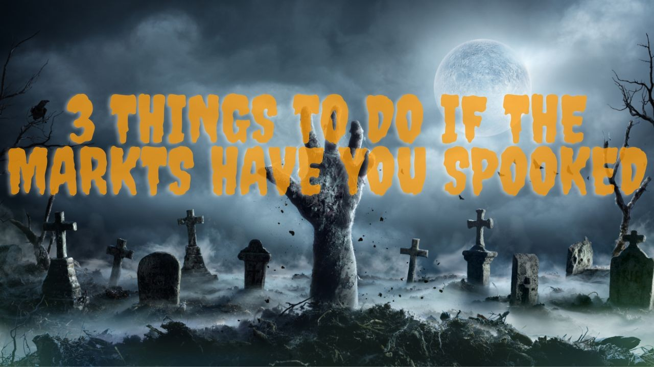 Three things to do if the markets have you spooked
